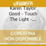Touch the light - songs for inner peace cd musicale di Karen Taylor-good