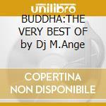 BUDDHA:THE VERY BEST OF by Dj M.Ange cd musicale di ARTISTI VARI