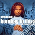 Angel Mykel - Bombay To Ibiza cd musicale di Angel Mykel