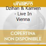 LIVE IN VIENNA cd musicale di DZIHAN & KAMIEN ORCH