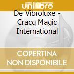 CRACQ MAGIC INTERNATIONAL cd musicale di DE VIBROLUXE