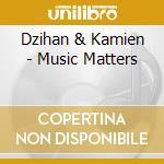 MUSIC MATTERS cd musicale di Kamien Dzihan