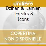 FREAKS AND ICONS cd musicale di DZIHAN & KAMIEN