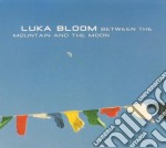 BETWEEN THE MOUNTAIN AND THE MOON cd musicale di BLOOM LUKA