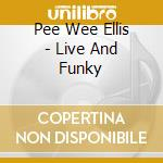 LIVE AND FUNKY cd musicale di PEE WEE ELLIS