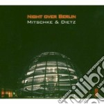 Mitschke & Dietz - Night Over Berlin cd musicale di MITSCHKE/DIETZ