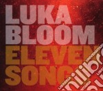 Luka Bloom - Eleven Songs cd musicale di LUKA BLOOM
