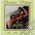 Derniere Volonte' - Le Feu Sacre' cd musicale di Volonte' Derniere