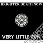 Very little fun cd musicale di Brighter death now
