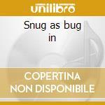 Snug as bug in cd musicale