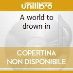 A world to drown in cd musicale