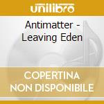 LEAVING EDEN cd musicale di ANTIMATTER