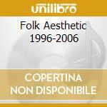 FOLK AESTHETIC 1996-2006                  cd musicale di TENHI