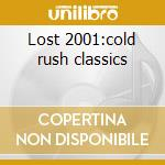 Lost 2001:cold rush classics cd musicale