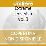 Extreme jenseitsh vol.3 cd musicale