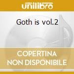 Goth is vol.2 cd musicale