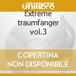 Extreme traumfanger vol.3 cd musicale