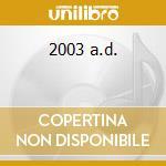 2003 a.d. cd musicale