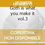 Goth is what you make it vol.3 cd musicale