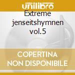 Extreme jenseitshymnen vol.5 cd musicale