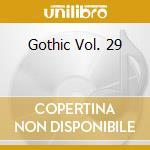 GOTHIC VOL. 29                            cd musicale di Artisti Vari