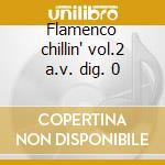Flamenco chillin' vol.2 a.v. dig. 0 cd musicale di ARTISTI VARI