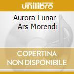 Aurora Lunar - Ars Morendi cd musicale