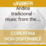 Andina tradicional - music from the andes vol.1 - cd musicale di Artisti Vari
