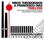 Mikis Theodorakis & Francesco Diaz - Timeless - The 85th Anniversary Album cd musicale di THEODORAKIS MIKIS & FRANCESCO