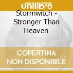 Stormwitch - Stronger Than Heaven cd musicale