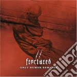 Fractured - Only Human Remains cd musicale di FRACTURED