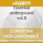 Essential underground vol.8 cd musicale di Artisti Vari