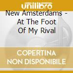AT THE FOOT OF MY RIVAL(+3 BONUSTRACKS)   cd musicale di Amsterdams New