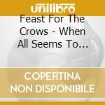 When all seems to be cd musicale di Feast for the crows
