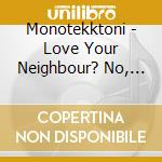 Love your neighbour? no thanks cd musicale