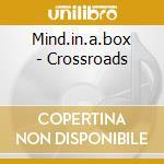 Mind.in.a.box - Crossroads cd musicale di MIND.IN.A.BOX