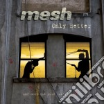 Mesh - Only Better cd musicale di MESH