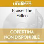 PRAISE THE FALLEN                         cd musicale di WYNARDTAGE