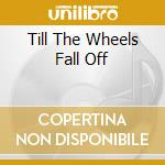 TILL THE WHEELS FALL OFF                  cd musicale di HOT WATER MUSIC