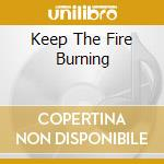 KEEP THE FIRE BURNING                     cd musicale di Artisti Vari