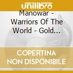 WARRIORS OF THE WORLD - GOLD EDITION      cd musicale di MANOWAR