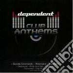 DEPENDENT CLUB ANTHEMS                    cd musicale di Artisti Vari