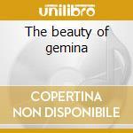 The beauty of gemina cd musicale di Th Beauty of gemina