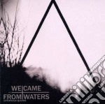 We Came From Waters - Unfamous Quotes cd musicale di We came from waters