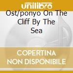 OST/PONYO ON THE CLIFF BY THE SEA         cd musicale di Joe Hisaishi