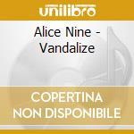 Alice Nine - Vandalize cd musicale di Nine Alice