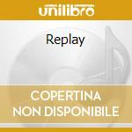 REPLAY                                    cd musicale di MORAN