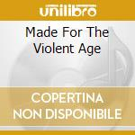 MADE FOR THE VIOLENT AGE cd musicale di DELIRIOUS