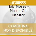 Holy Moses - Master Of Disaster cd musicale di HOLY MOSES