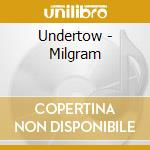 CD - UNDERTOW - MILGRAM cd musicale di UNDERTOW